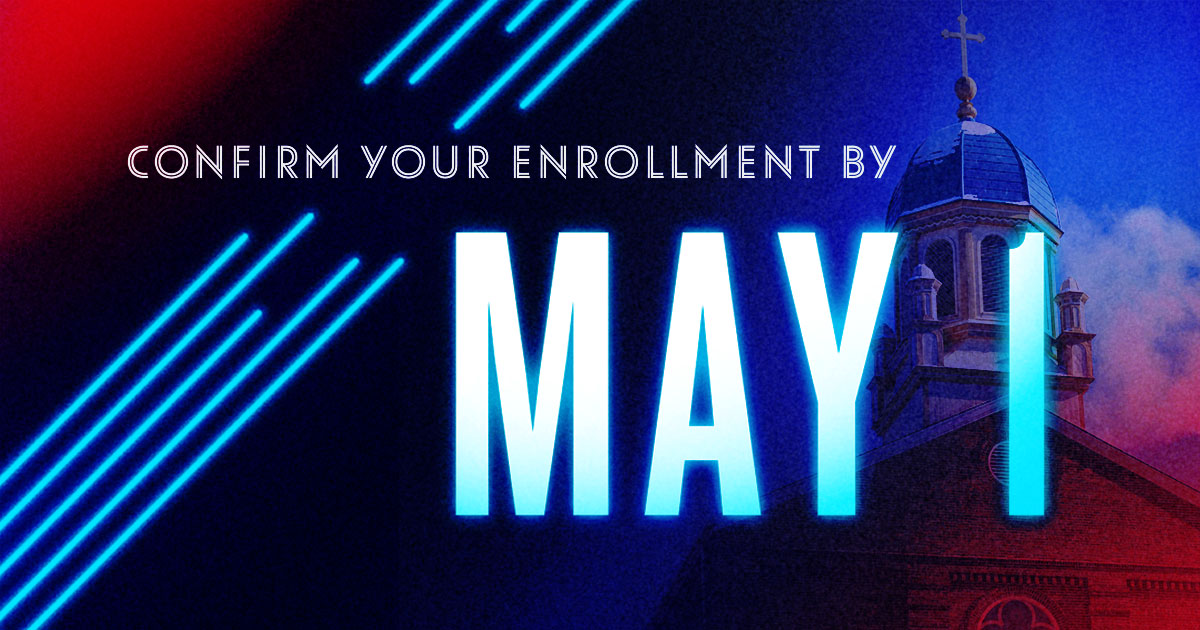 Confirm your enrollment by May 1