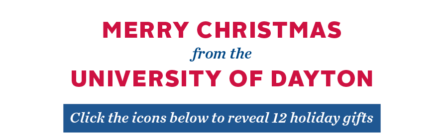 Merry Christmas from the University of Dayton - Click the icons below to reveal 12 holiday gifts