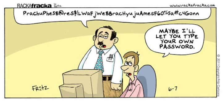 Cartoon showing a boss reciting an extremely long password to an employee. The employee then says: Maybe I'll let you type your own password